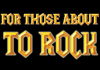 Image for FOR THOSE ABOUT TO ROCK <BR>feat LIVEWIRE AC/DC & THE ZZ-TOPS